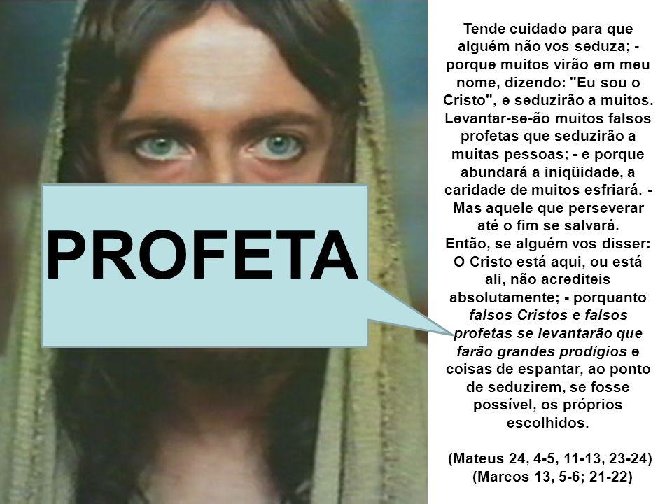 Tende cuidado para que alguém não vos seduza; - porque muitos virão em meu nome, dizendo: Eu sou o Cristo , e seduzirão a muitos.
