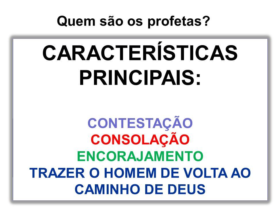 CARACTERÍSTICAS PRINCIPAIS: TRAZER O HOMEM DE VOLTA AO CAMINHO DE DEUS