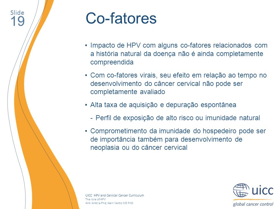Slide Co-fatores. 19. Impacto de HPV com alguns co-fatores relacionados com a história natural da doença não é ainda completamente compreendida.