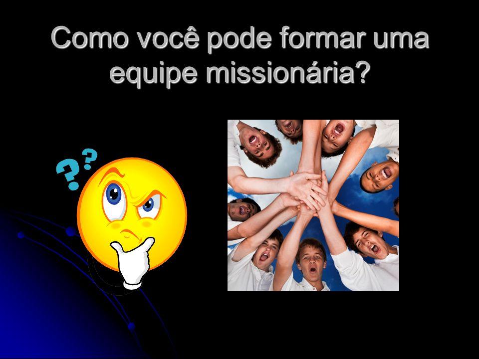 Como você pode formar uma equipe missionária