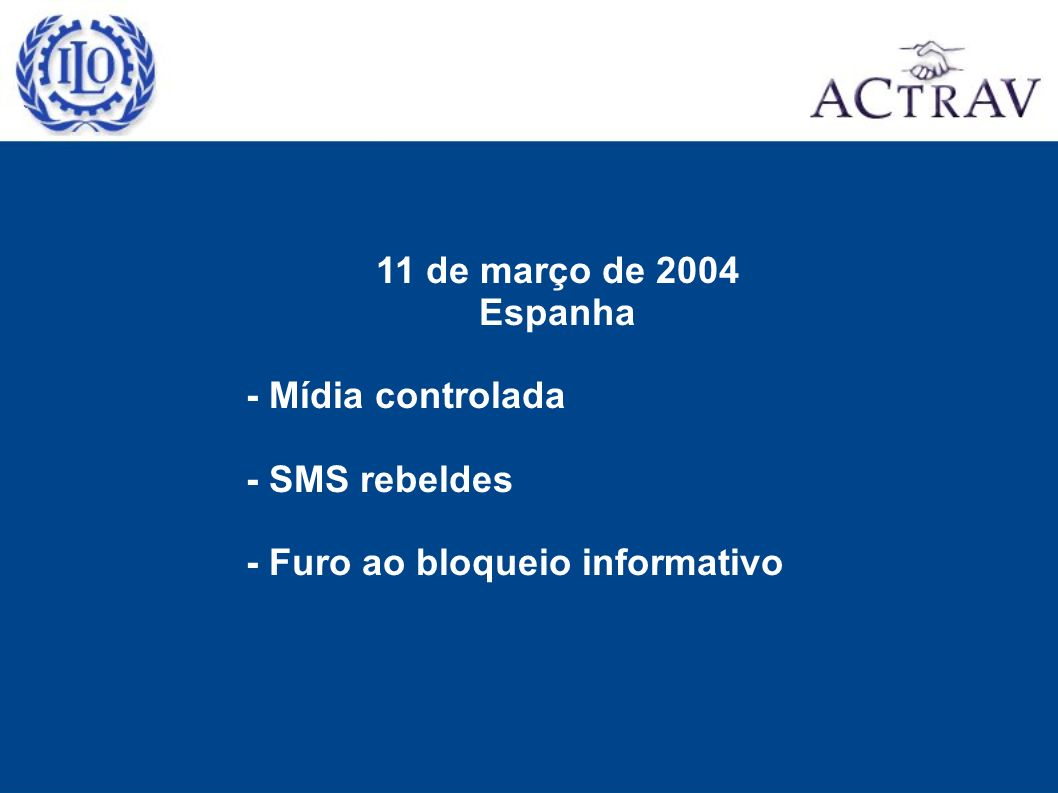 11 de março de 2004 Espanha - Mídia controlada - SMS rebeldes - Furo ao bloqueio informativo