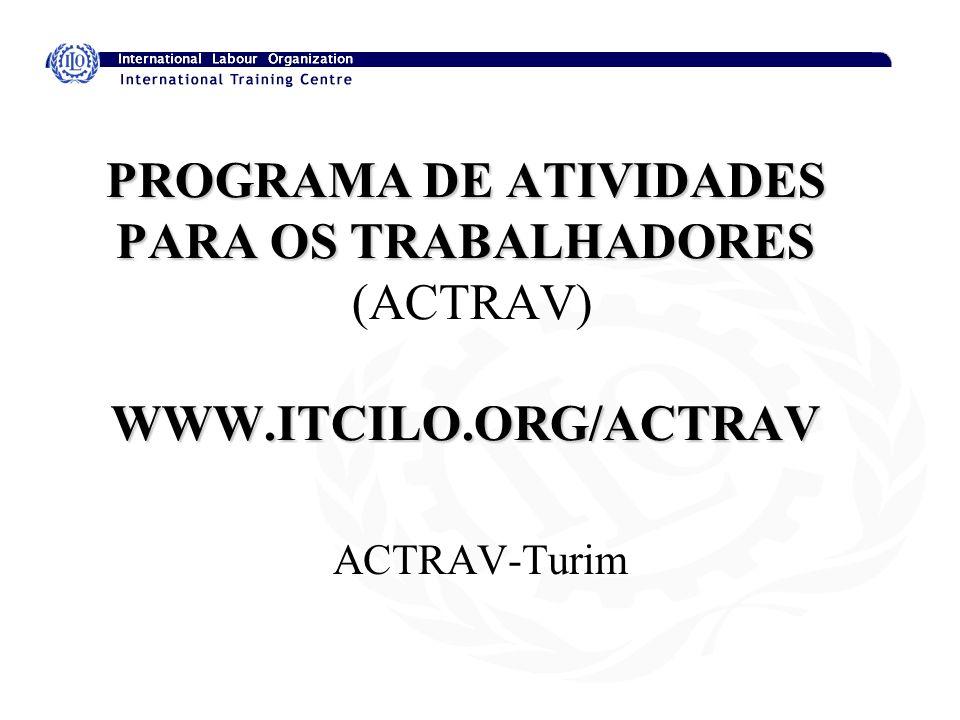 PROGRAMA DE ATIVIDADES PARA OS TRABALHADORES (ACTRAV) WWW. ITCILO