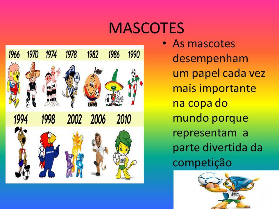 MASCOTES As mascotes desempenham um papel cada vez mais importante na copa do mundo porque representam a parte divertida da competição.