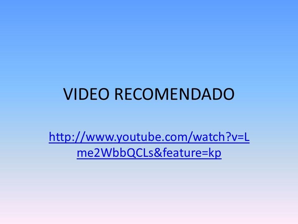 VIDEO RECOMENDADO http://www.youtube.com/watch v=Lme2WbbQCLs&feature=kp