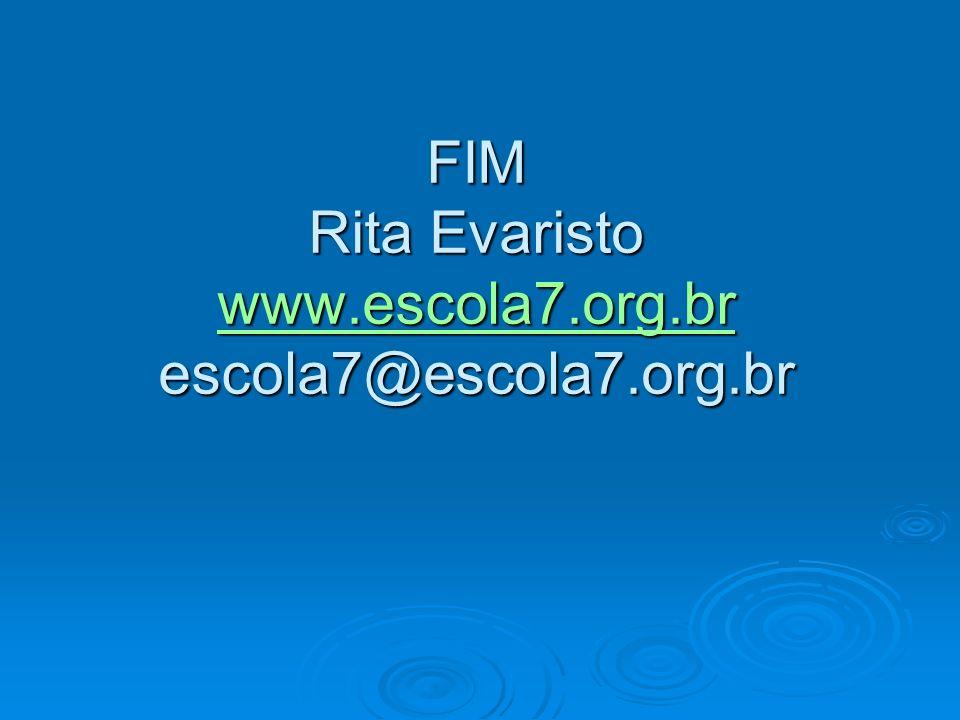FIM Rita Evaristo www.escola7.org.br escola7@escola7.org.br