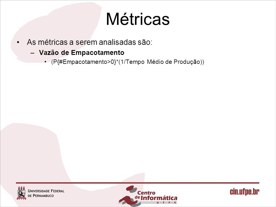 Métricas As métricas a serem analisadas são: Vazão de Empacotamento