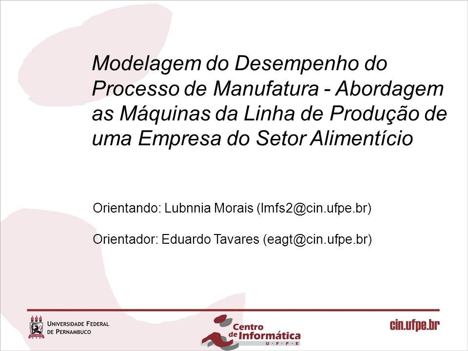 Modelagem do Desempenho do Processo de Manufatura - Abordagem as Máquinas da Linha de Produção de uma Empresa do Setor Alimentício