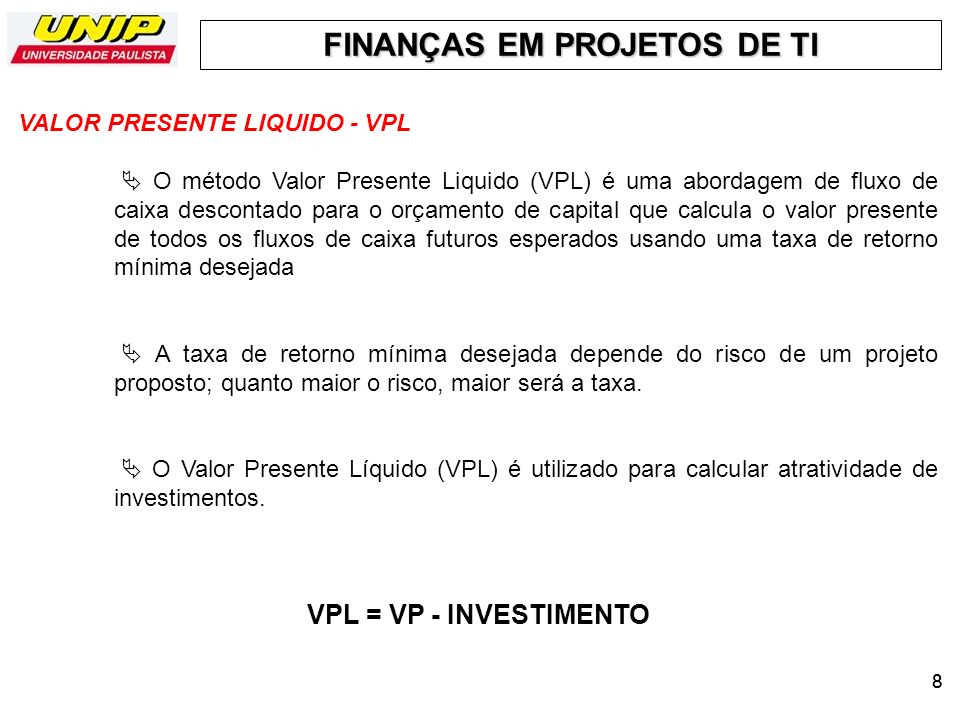 VPL = VP - INVESTIMENTO VALOR PRESENTE LIQUIDO - VPL