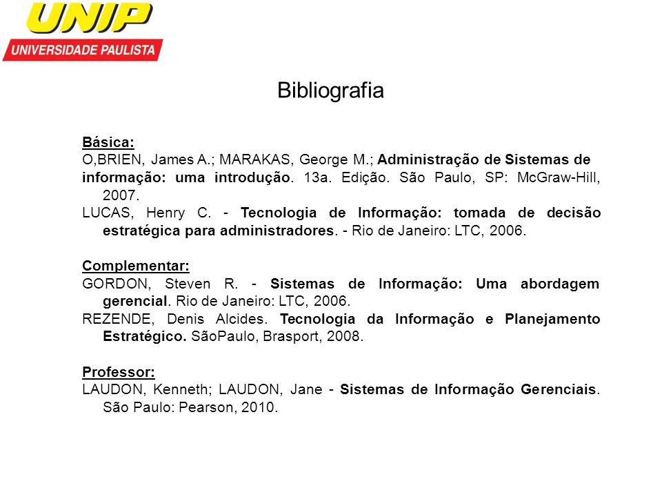 Bibliografia Básica: O,BRIEN, James A.; MARAKAS, George M.; Administração de Sistemas de.