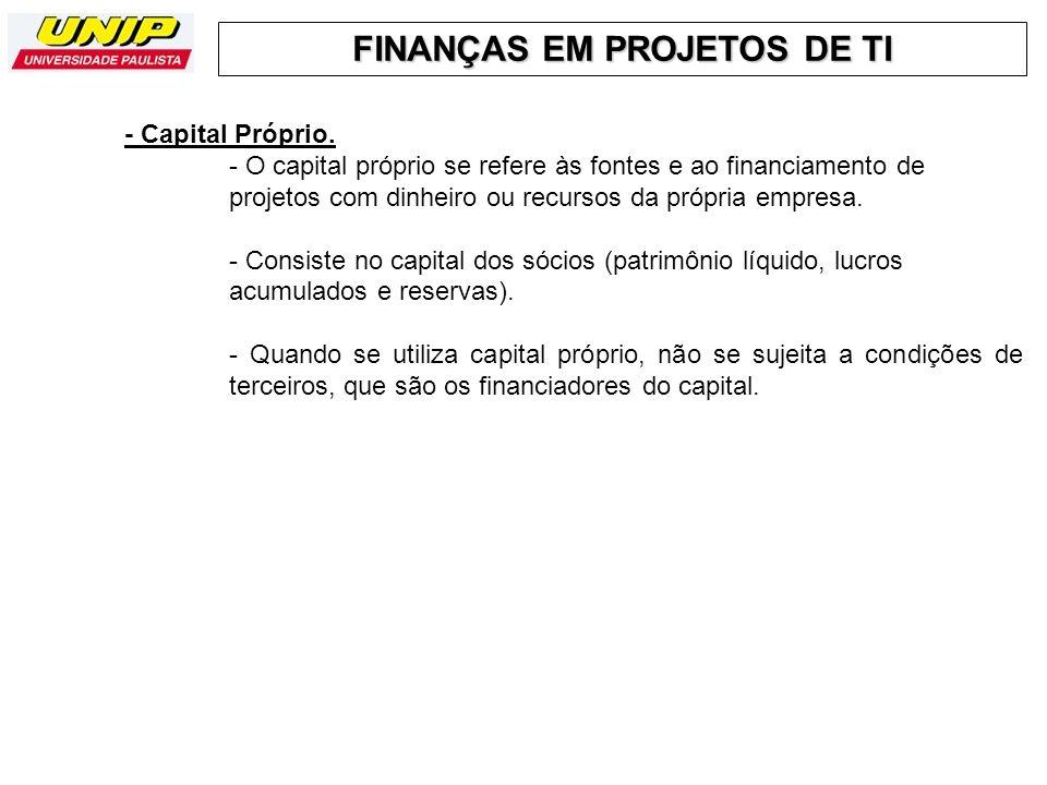 - Capital Próprio. - O capital próprio se refere às fontes e ao financiamento de projetos com dinheiro ou recursos da própria empresa.