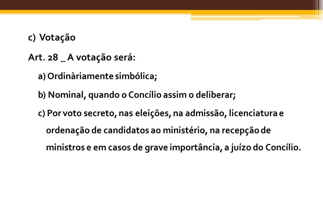 c) Votação Art. 28 _ A votação será: a) Ordinàriamente simbólica;