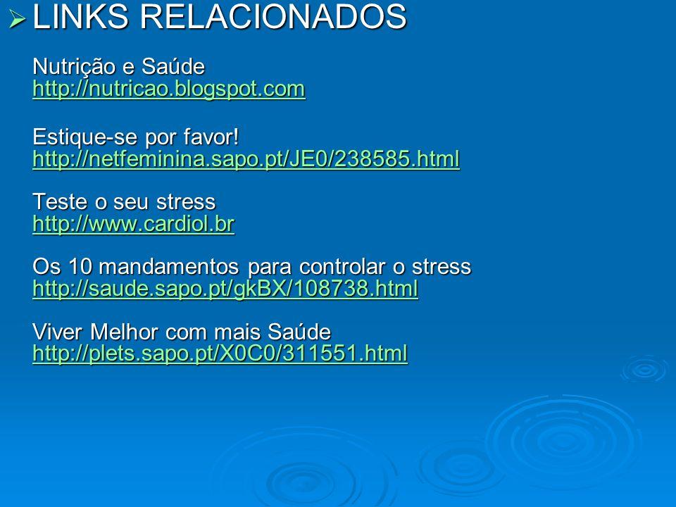 LINKS RELACIONADOS Nutrição e Saúde http://nutricao.blogspot.com