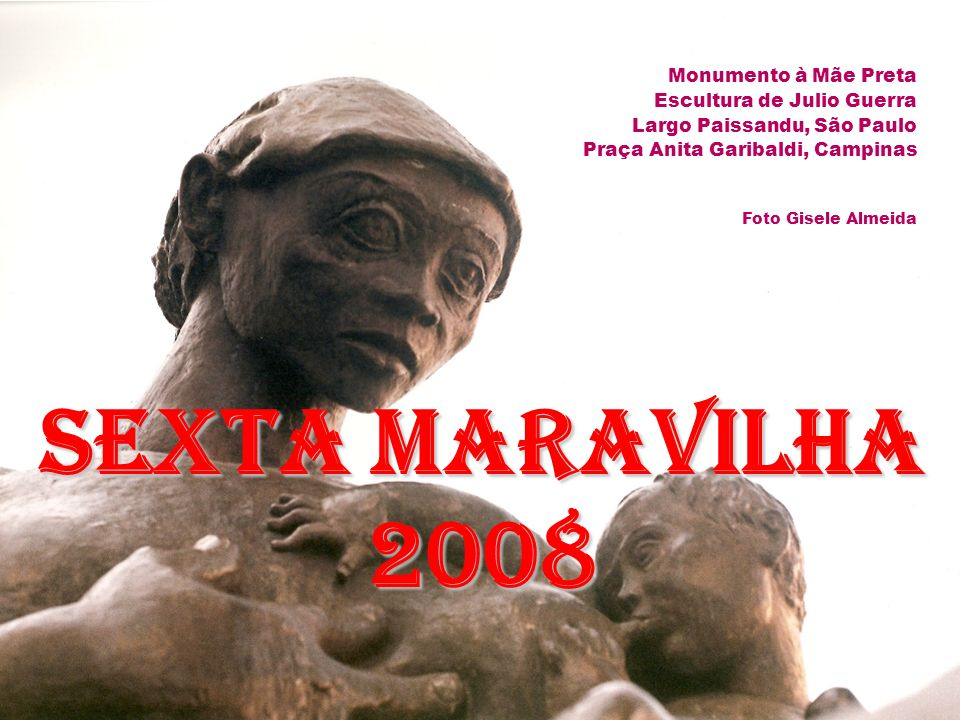 Sexta Maravilha 2008 Monumento à Mãe Preta Escultura de Julio Guerra