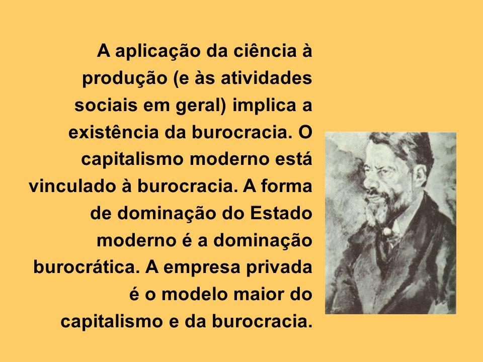 A aplicação da ciência à produção (e às atividades sociais em geral) implica a existência da burocracia.