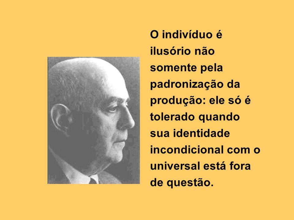 O indivíduo é ilusório não somente pela padronização da produção: ele só é tolerado quando sua identidade incondicional com o universal está fora de questão.