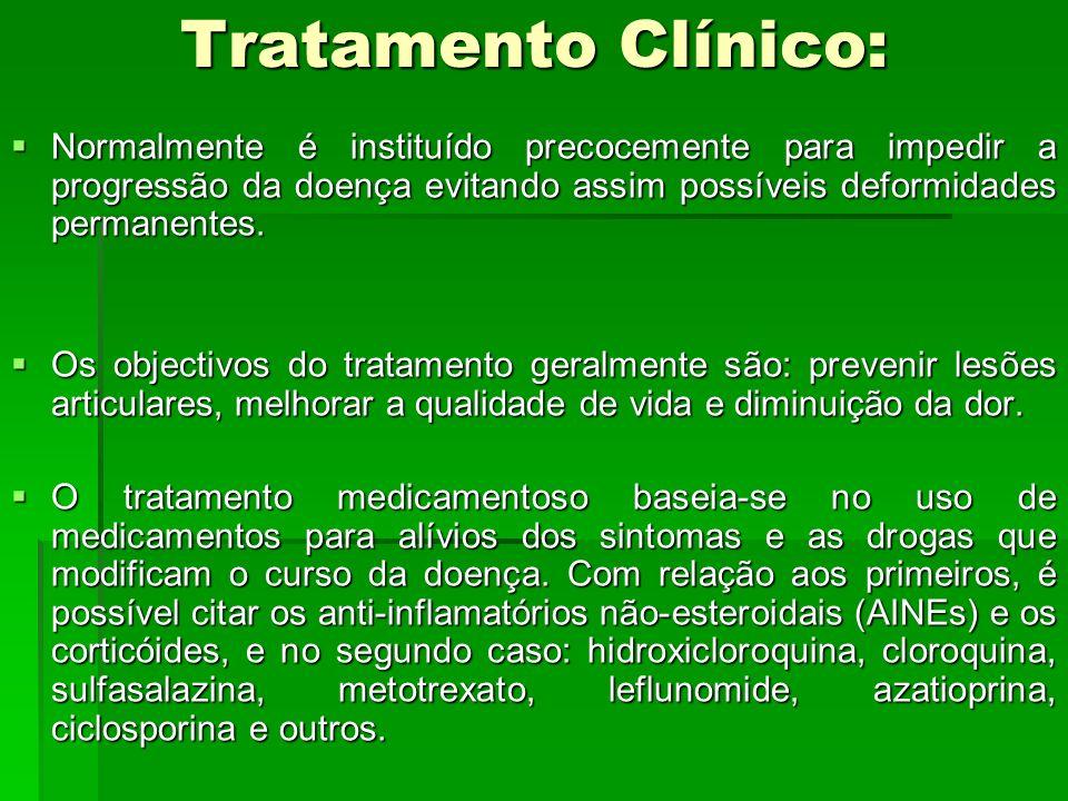Tratamento Clínico:Normalmente é instituído precocemente para impedir a progressão da doença evitando assim possíveis deformidades permanentes.