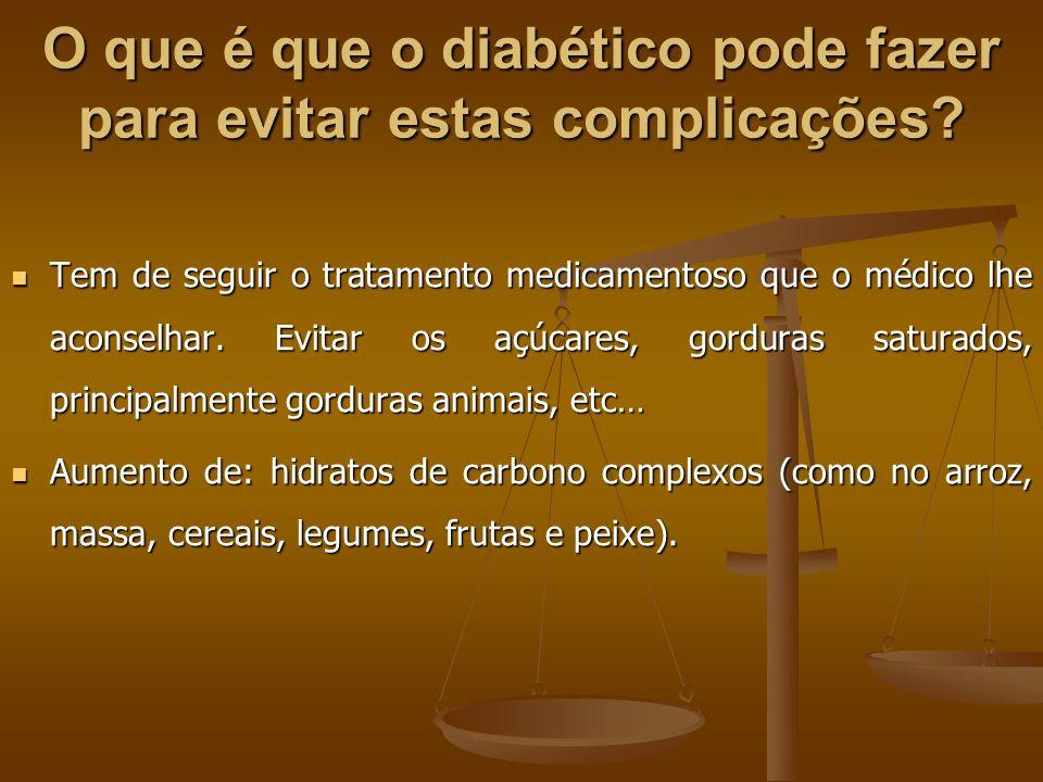 O que é que o diabético pode fazer para evitar estas complicações