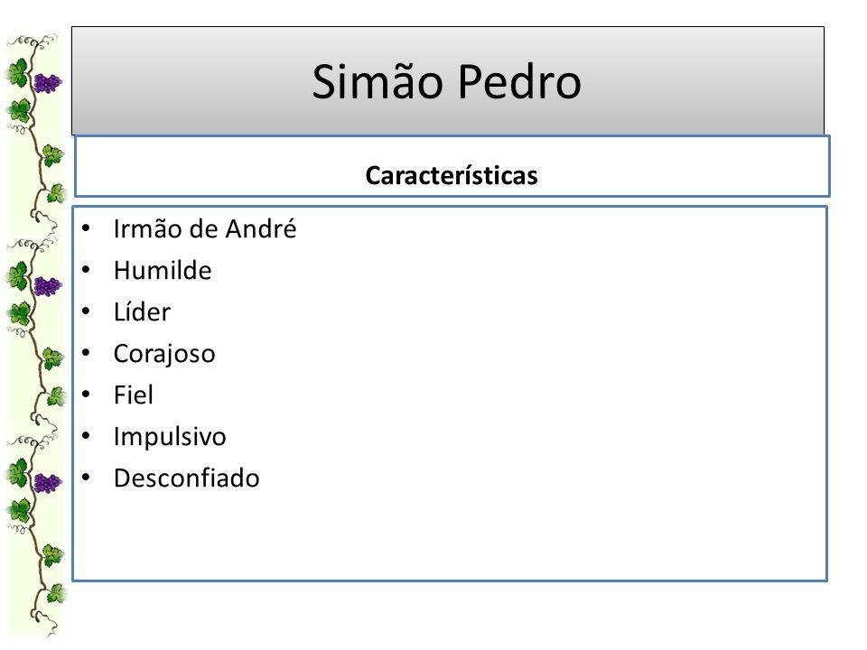 Simão Pedro Características Irmão de André Humilde Líder Corajoso Fiel