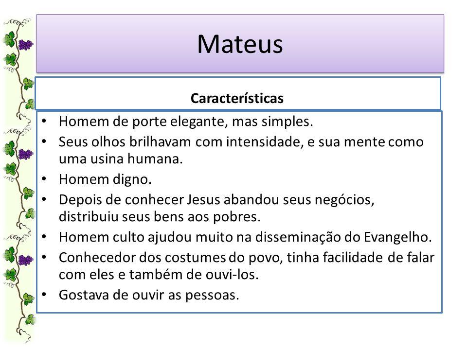 Mateus Características Homem de porte elegante, mas simples.