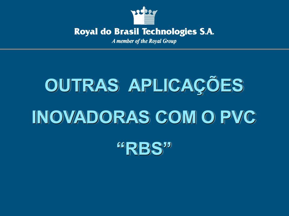 OUTRAS APLICAÇÕES INOVADORAS COM O PVC RBS