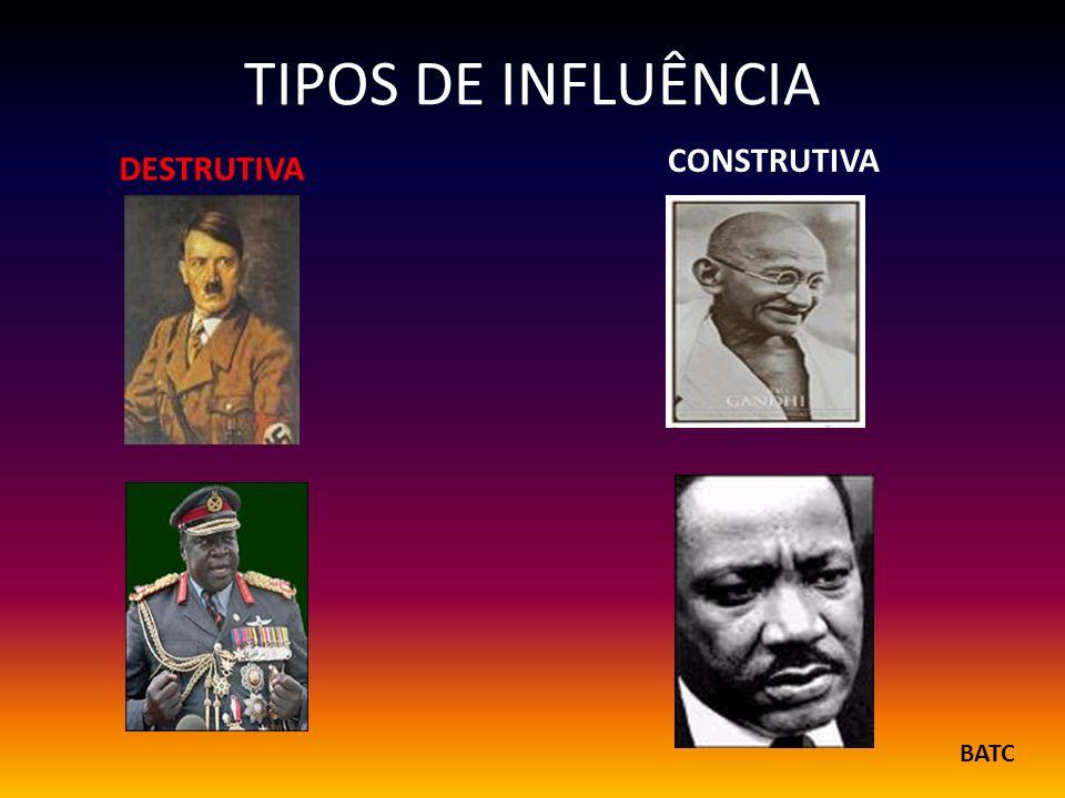 TIPOS DE INFLUÊNCIA CONSTRUTIVA DESTRUTIVA BATC
