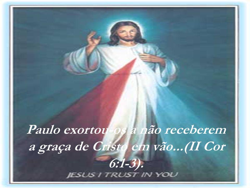 Paulo exortou-os a não receberem a graça de Cristo em vão