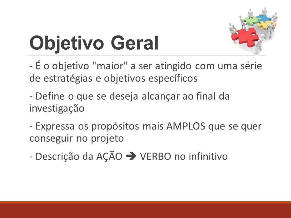 Objetivo Geral - É o objetivo maior a ser atingido com uma série de estratégias e objetivos específicos.