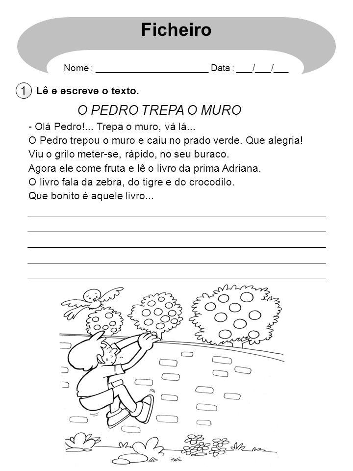 Ficheiro O PEDRO TREPA O MURO 1 Lê e escreve o texto.