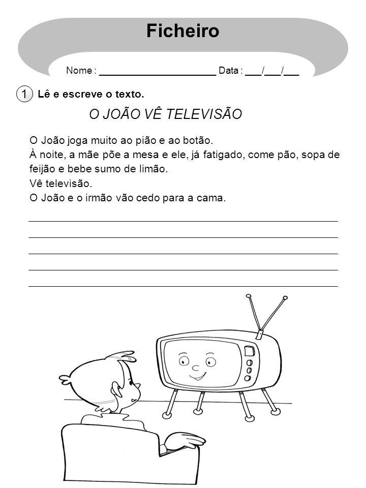Ficheiro O JOÃO VÊ TELEVISÃO 1 Lê e escreve o texto.