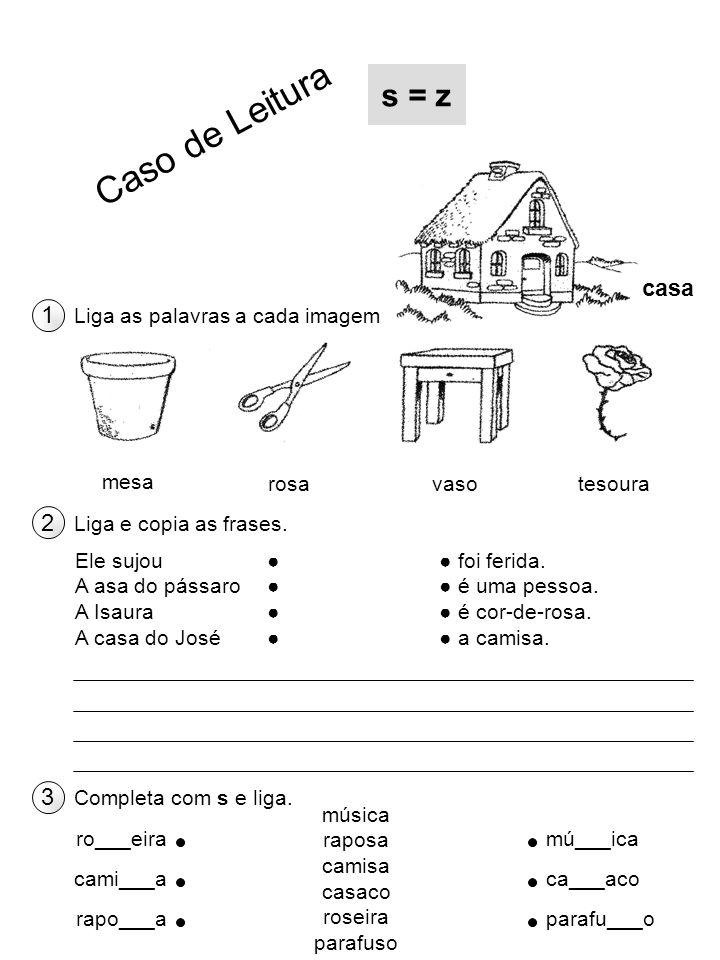 Caso de Leitura s = z casa 1 2 3 Liga as palavras a cada imagem mesa