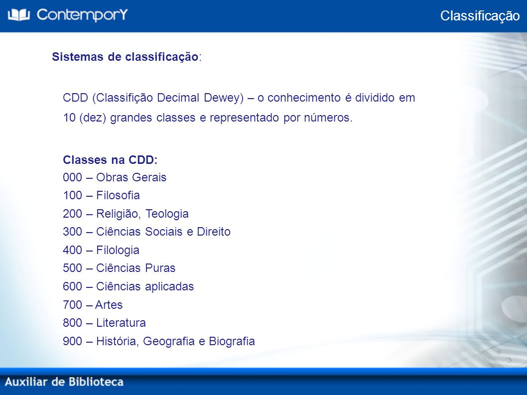 Classificação Sistemas de classificação: