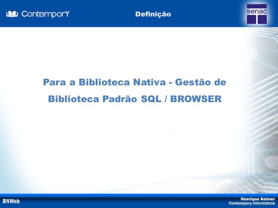 Para a Biblioteca Nativa - Gestão de Biblioteca Padrão SQL / BROWSER