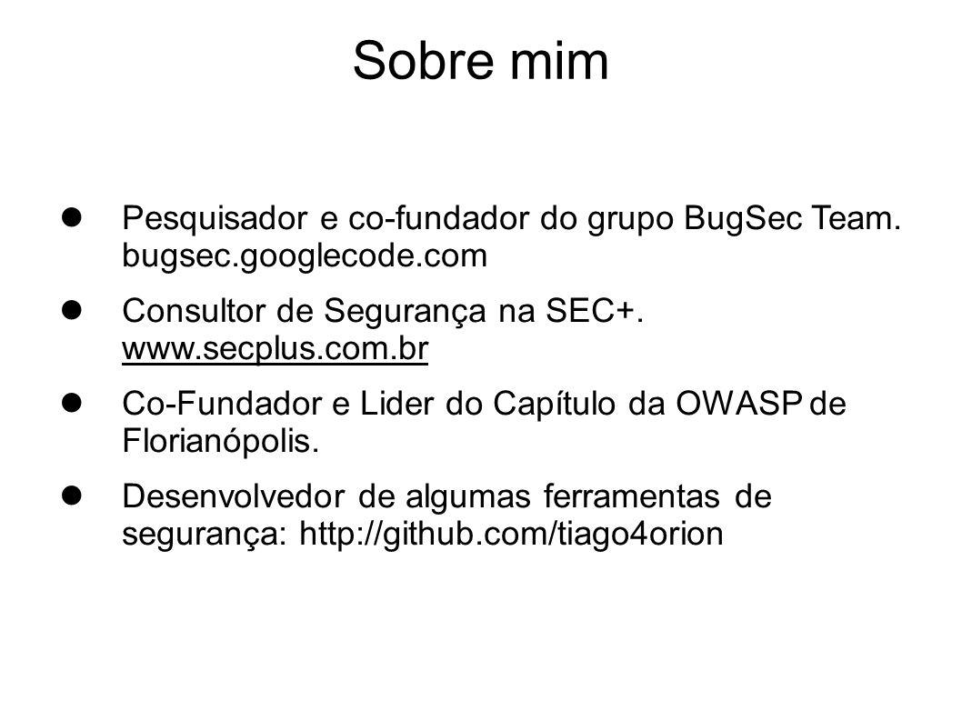 Sobre mimPesquisador e co-fundador do grupo BugSec Team. bugsec.googlecode.com. Consultor de Segurança na SEC+. www.secplus.com.br.