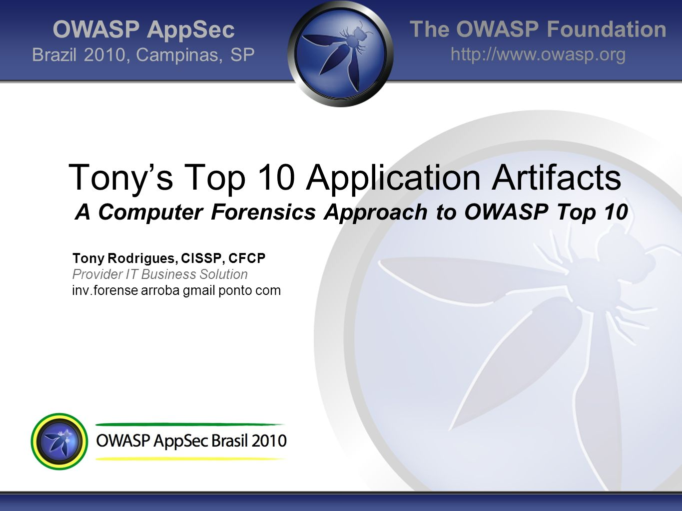 OWASP AppSec Brazil 2010, Campinas, SP. Tony's Top 10 Application Artifacts A Computer Forensics Approach to OWASP Top 10.