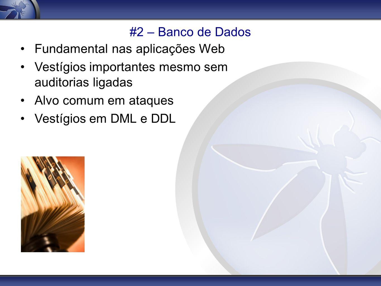 #2 – Banco de Dados Fundamental nas aplicações Web. Vestígios importantes mesmo sem auditorias ligadas.