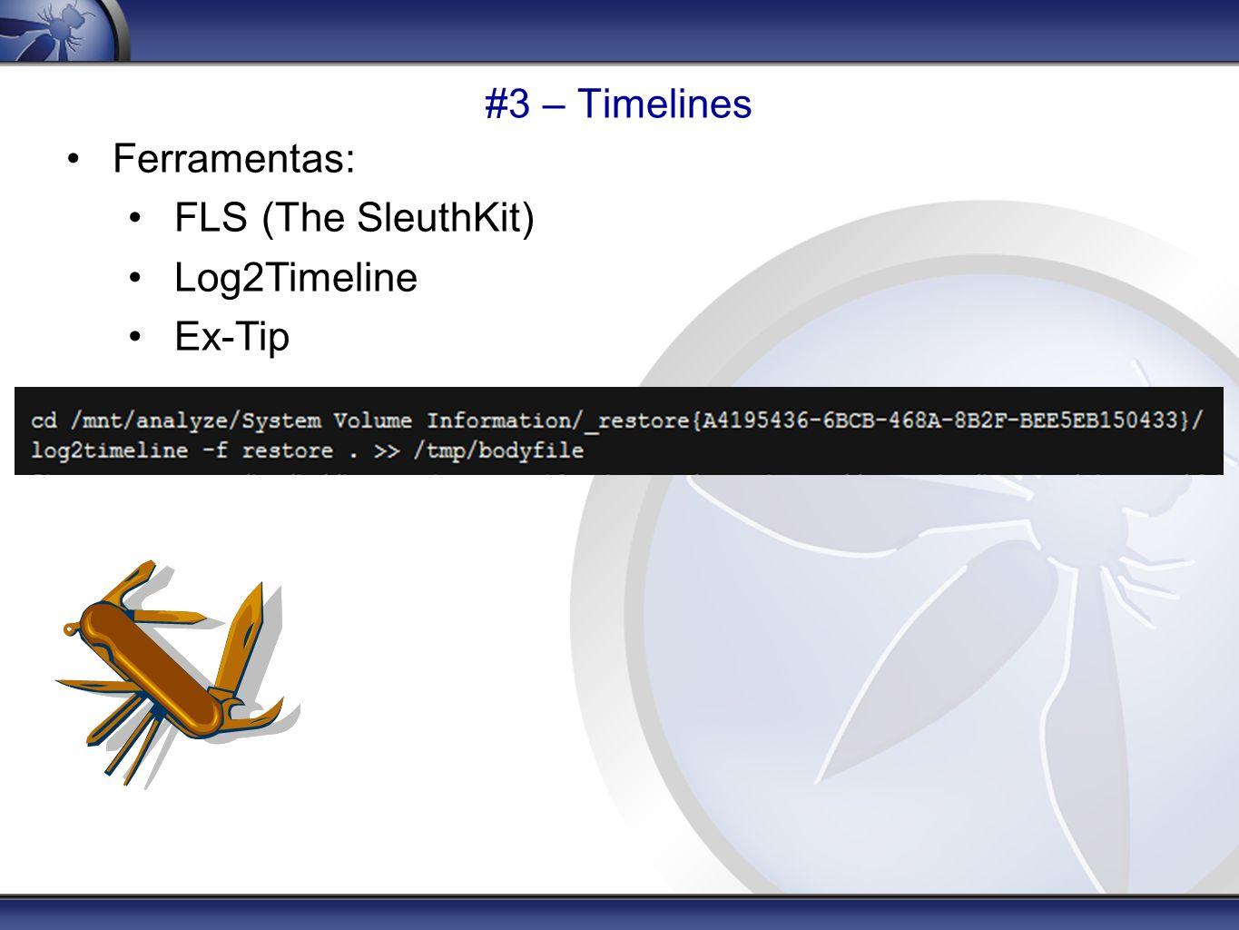 #3 – Timelines Ferramentas: FLS (The SleuthKit) Log2Timeline Ex-Tip
