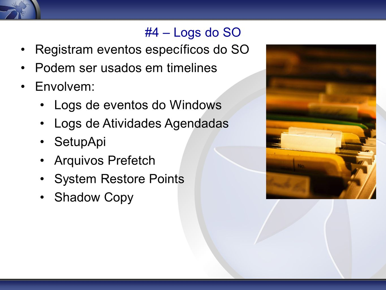 #4 – Logs do SO Registram eventos específicos do SO. Podem ser usados em timelines. Envolvem: Logs de eventos do Windows.