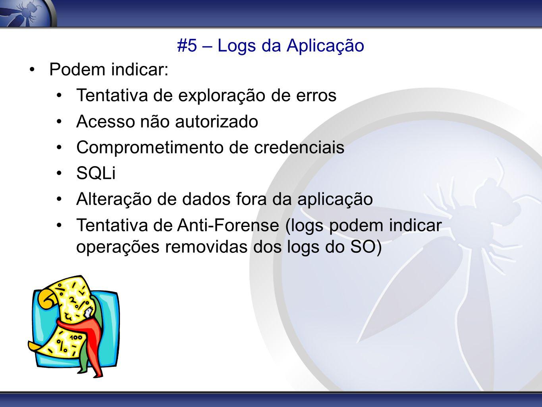 #5 – Logs da Aplicação Podem indicar: Tentativa de exploração de erros. Acesso não autorizado. Comprometimento de credenciais.