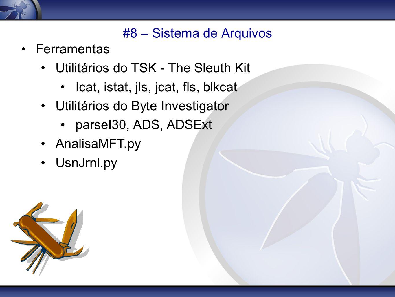 #8 – Sistema de Arquivos Ferramentas. Utilitários do TSK - The Sleuth Kit. Icat, istat, jls, jcat, fls, blkcat.