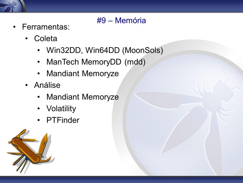 #9 – Memória Ferramentas: Coleta. Win32DD, Win64DD (MoonSols) ManTech MemoryDD (mdd) Mandiant Memoryze.