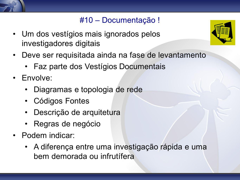 #10 – Documentação ! Um dos vestígios mais ignorados pelos investigadores digitais. Deve ser requisitada ainda na fase de levantamento.
