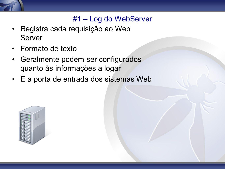 #1 – Log do WebServer Registra cada requisição ao Web Server. Formato de texto. Geralmente podem ser configurados quanto às informações a logar.