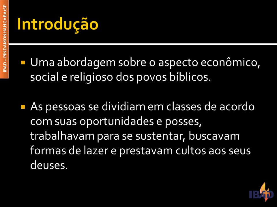 Introdução Uma abordagem sobre o aspecto econômico, social e religioso dos povos bíblicos.
