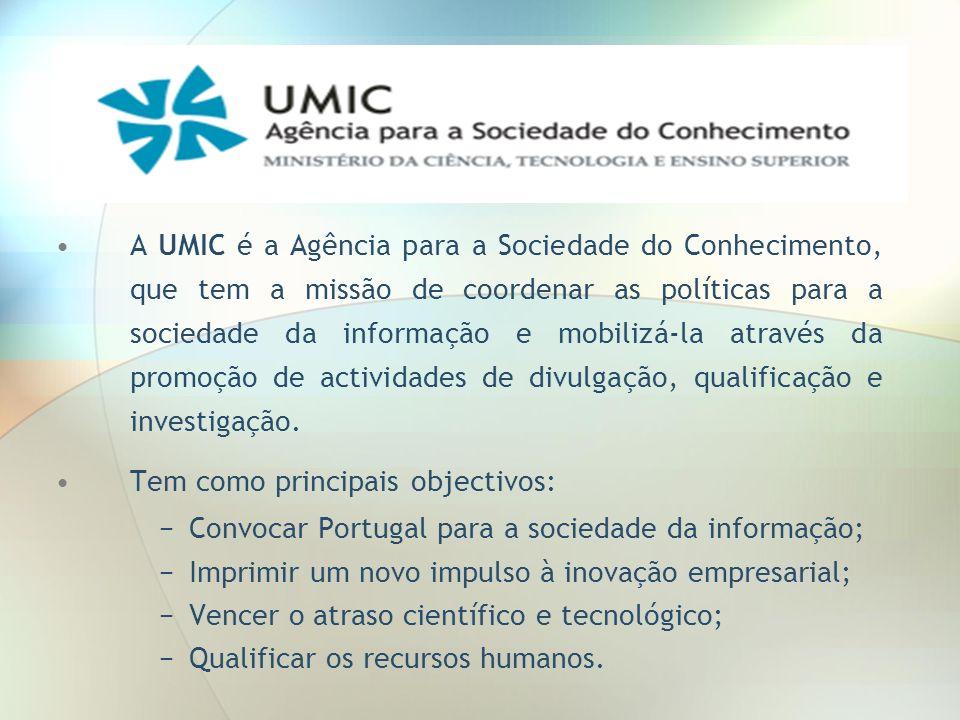 A UMIC é a Agência para a Sociedade do Conhecimento, que tem a missão de coordenar as políticas para a sociedade da informação e mobilizá-la através da promoção de actividades de divulgação, qualificação e investigação.