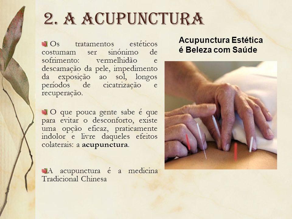 2. A acupunctura Acupunctura Estética. é Beleza com Saúde.