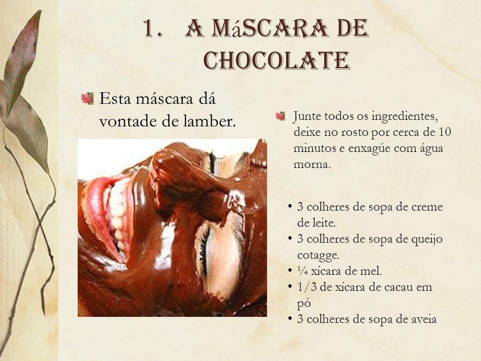A máscara de chocolate Esta máscara dá vontade de lamber.