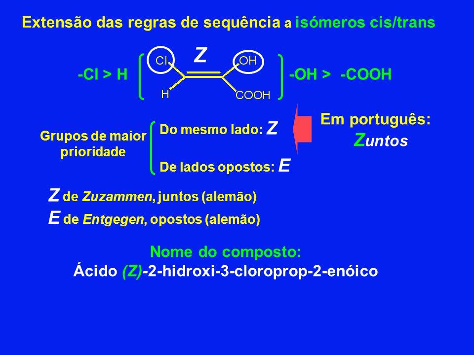 Grupos de maior prioridade Ácido (Z)-2-hidroxi-3-cloroprop-2-enóico