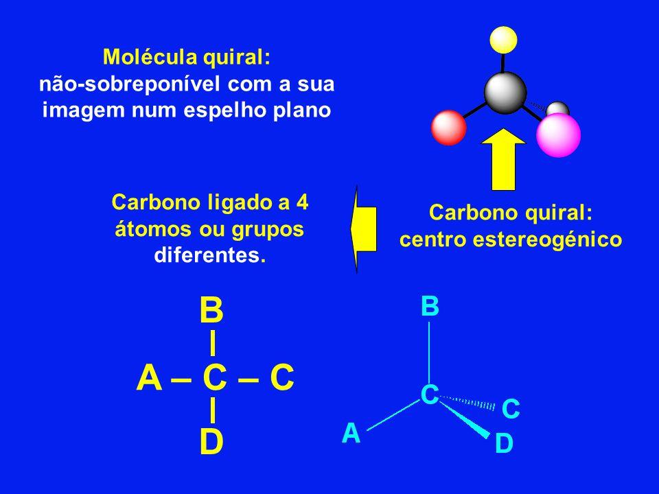 B A – C – C D Molécula quiral: