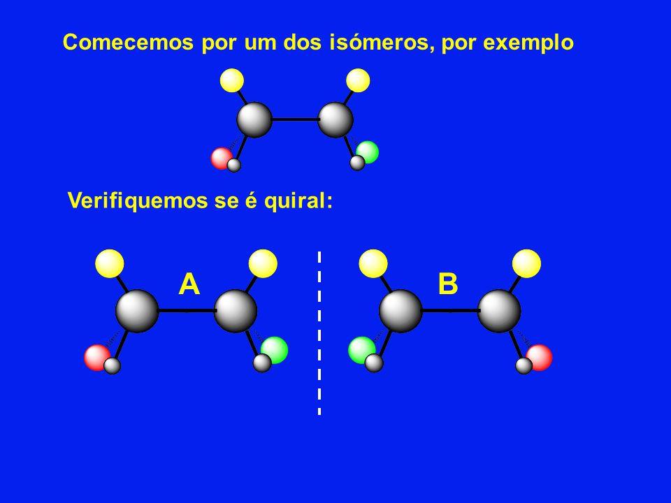 A B Comecemos por um dos isómeros, por exemplo