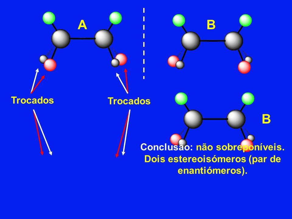 A B Trocados Trocados B Conclusão: não sobreponíveis. Dois estereoisómeros (par de enantiómeros).